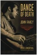 Steve Lowenthal - Dance of Death: The Life of John Fahey, American Guitarist