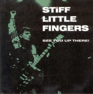 Stiff Little Fingers - See You up There!