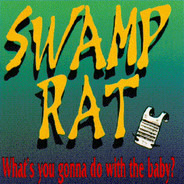 Swamp Rat - What's You Gonna Do With The Baby?