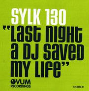 Sylk 130 - Last Night A DJ Saved My Life
