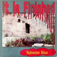 Sylvester Blue - It Is Finished