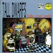 Tall Dwarfs - Hello Cruel World