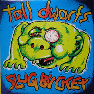 Tall Dwarfs - Slugbuckethairybreathmonster