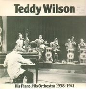 Teddy Wilson - His Piano, His Orchestra 1938-1941