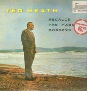 Ted Heath And His Music - Ted Heath Recalls The Fabulous Dorseys