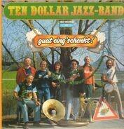 Ten Dollar Jazz-Band - guat eing'schenkt!