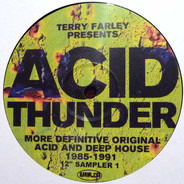 "Terry Farley - Acid Thunder (More Definitive Original Acid & Deep House 1985-1991) (12"" Sampler 1)"