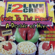 The 2 Live Crew - Goes To The Movies: A Decade Of Hits