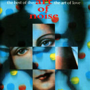 The Art Of Noise - The Best Of The Art Of Noise - The Art Of Love