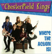 The Chesterfield Kings - Where The Action Is!