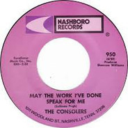 The Consolers - May The Work I've Done Speak For Me