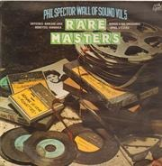 The Crystals, The Ronettes, Phil Spector, ... - Rare Masters - Phil Spector Wall Of Sound Vol.5