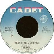 The Dells - Wear It On Our Face / Please Don't Change Me Now