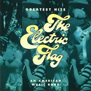 The Electric Flag - Greatest Hits (An American Music Band)