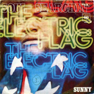 The Electric Flag - Soul Searchin' / Sunny