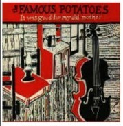 The Famous Potatoes - It was good for my old mother...
