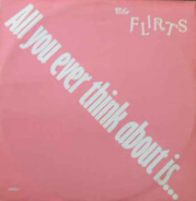 The Flirts - All You Ever Think About Is (Sex)