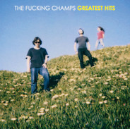The Fucking Champs - Greatest Hits