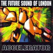 The Future Sound Of London - Accelerator