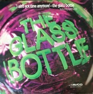 The Glass Bottle - I Ain't Got Time Anymore