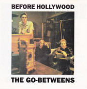The Go-Betweens - Before Hollywood