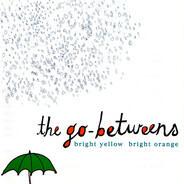 The Go-Betweens - Bright Yellow Bright Orange