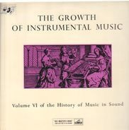 The History of Music in Sound - Volume VI The Growth Of Instrumental Music
