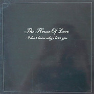 The House Of Love - I Don't Know Why I Love You