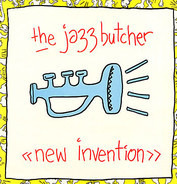 The Jazz Butcher - New Invention