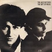 The jazz Butcher - The Gift Of Muisc