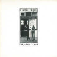 The Jazz Butcher - Fishcotheque