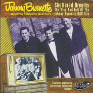 The Johnny Burnette Trio - Shattered Dreams - The Rise And Fall Of The Johnny Burnette R&R Trio