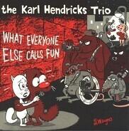 The Karl Hendricks Trio - What Everyone Else Calls Fun