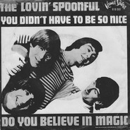 The Lovin' Spoonful - You Didn't Have To Be So Nice / Do You Believe In Magic