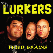 The LURKERS - Fried Brains