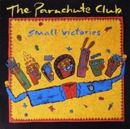 The Parachute Club - Small Victories