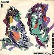 The Quick - I Needed You, You Needed Me