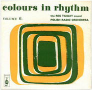 The Reg Tilsley Sound / Orkiestra Polskiego Radia - Colours In Rhythm Volume 6