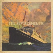 The Replacements - All For Nothing - Nothing For All