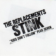 The Replacements - Stink ('Kids Don't Follow' Plus Seven)