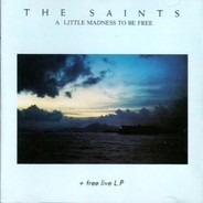 The Saints - A Little Madness to Be Free