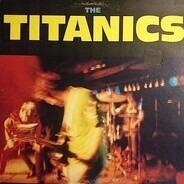 The Titanics - Titanics, The