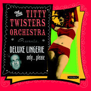 The Titty Twisters Orchestra - Deluxe Lingerie Only... Please