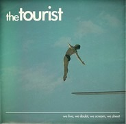 The Tourist - we live, we doubt, we scream, we shout