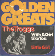 The Troggs - With A Girl Like You / Little Girl