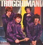 The Troggs - Trogglomania