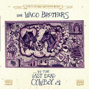 The Waco Brothers - ... To The Last Dead Cowboy