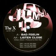 The X - Bad Feelin / Listen Close
