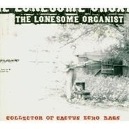 The Lonesome Organist - Collector of Cactus of Echo Ba