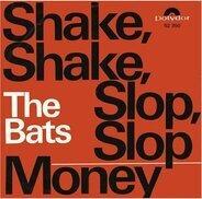 The Bats - Shake, Shake, Slop, Slop / Money